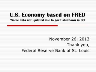 U.S. Economy based on FRED *Some data not updated due to gov't shutdown in Oct.