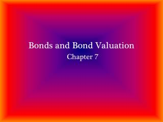Bonds and Bond Valuation Chapter  7