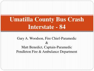 Umatilla County Bus Crash Interstate - 84