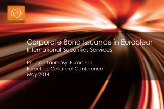 Corporate Bond Issuance in  Euroclear International Securities  Services Philippe  Laurensy ,  Euroclear Euroclear  Col