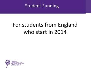 For students from England  who start in  2014