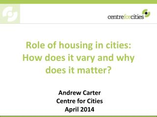 Role of housing in cities:  How does it vary and why does it matter?