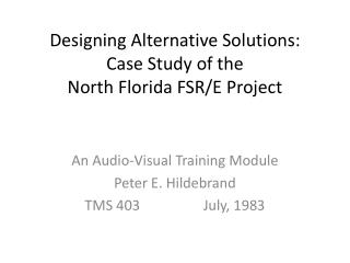 Designing Alternative Solutions: Case Study of the North Florida FSR/E Project