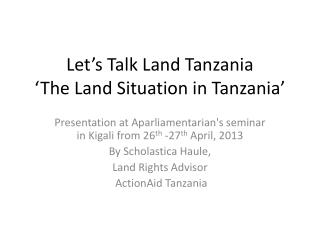 Let's Talk Land Tanzania 'The Land Situation in Tanzania'