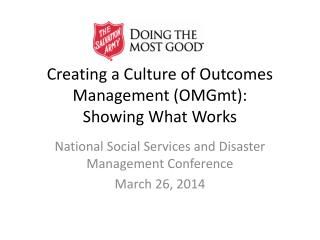 Creating a Culture of Outcomes  Management ( OMGmt ):  Showing  What Works