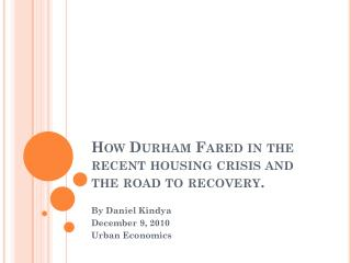 How Durham Fared in the recent housing crisis and the road to recovery.