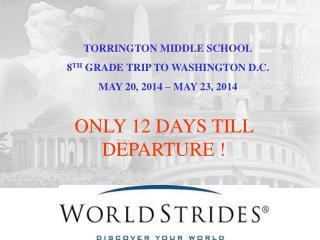 TORRINGTON MIDDLE SCHOOL 8 TH  GRADE TRIP TO WASHINGTON D.C. MAY  20, 2014  – MAY  23, 2014
