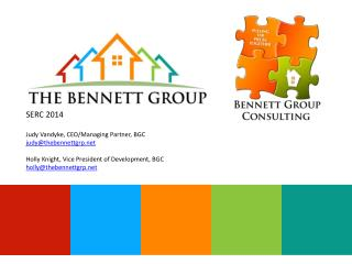 SERC 2014 Judy Vandyke, CEO/Managing Partner, BGC judy@thebennettgrp.net Holly  Knight, Vice President of Development,