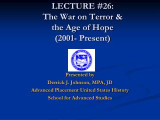 LECTURE  #26:  The War on Terror &  the Age of Hope  (2001- Present)