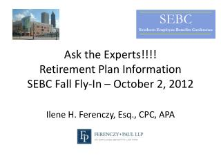 Ask the Experts!!!! Retirement Plan Information SEBC Fall Fly-In – October 2, 2012