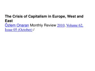 The Crisis of Capitalism in Europe, West and East Özlem Onaran  Monthly Review  2010 ,  Volume 62, Issue 05 (October)