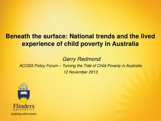 Beneath the surface: National trends and the lived experience of child poverty in  Australia Gerry  Redmond