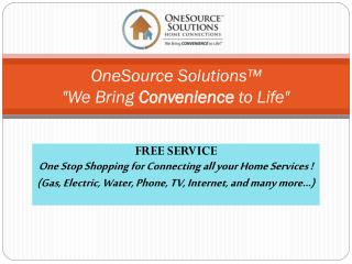 "OneSource  Solutions ™ ""We Bring  Convenience  to Life"""