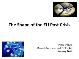The  Shape of the EU  P ost Crisis