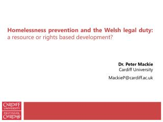 Homelessness prevention and the Welsh legal duty:  a resource or rights based development?  Dr. Peter Mackie  Cardiff U