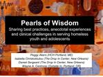 pearls of wisdom sharing best practices, anecdotal experiences and clinical challenges in serving homeless youth and ado