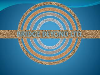 BRIDGE BEYOND LTD .