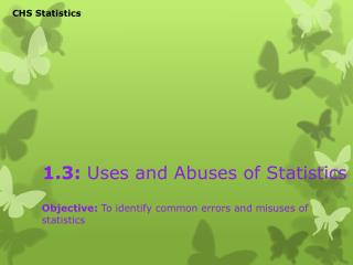 1.3:  Uses and Abuses of Statistics