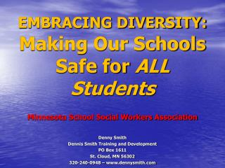 EMBRACING DIVERSITY:  Making Our Schools Safe for  ALL Students Minnesota School Social Workers Association