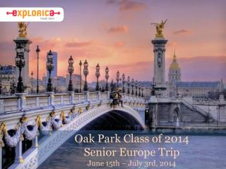 Oak Park Class of 2014 Senior Europe Trip June 15th – July 3rd, 2014