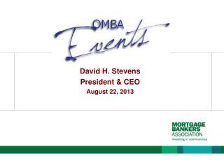 David H. Stevens President & CEO August 22, 2013