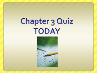 Chapter 3 Quiz  TODAY