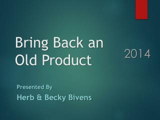 Bring Back an Old Product