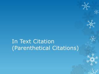In Text Citation ( P arenthetical Citations)
