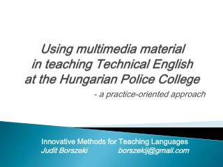 Using multimedia material  in teaching Technical English  at the Hungarian Police College