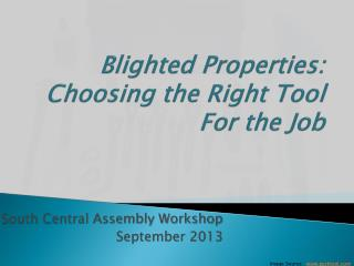 Blighted Properties: Choosing the Right Tool For the Job