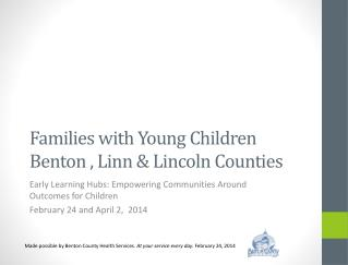 Families with Young Children Benton , Linn & Lincoln Counties