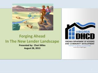 Forging Ahead  In The New Lender Landscape Presented by:  Cheri Miles August 28, 2013