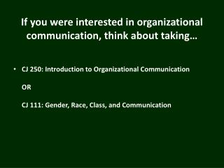 If you were interested in organizational communication, think about taking…