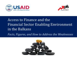 Access to  Finance  and the  Financial  Sector  Enabling  Environment  in the Balkans  Facts, Figures, and How to Addre