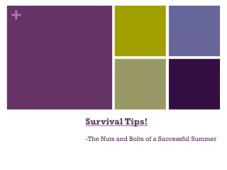 Survival  Tips! -The Nuts and Bolts of a Successful Summer
