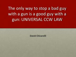 The only way to stop a bad guy with a gun is a good guy with a gun: UNIVERSAL CCW LAW