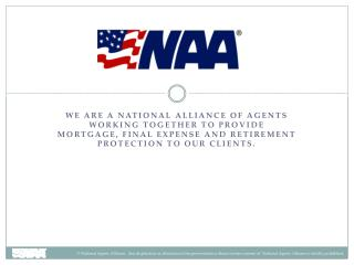 We are a national alliance of agents working together to provide mortgage, final expense and retirement protection to o