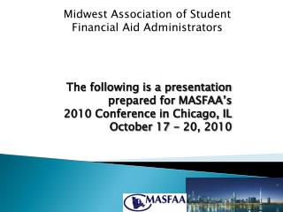 The following is a presentation prepared for MASFAA's  2010 Conference in Chicago, IL October 17 - 20, 2010