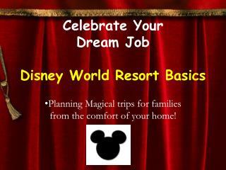 Celebrate Your  Dream  Job Disney World Resort Basics