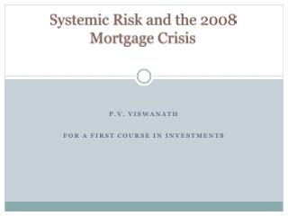 Systemic Risk and the 2008 Mortgage Crisis