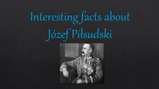 Interesting facts about Józef Piłsudski