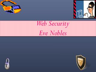 Web Security  Eve Nobles