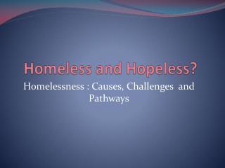 Homeless and Hopeless?