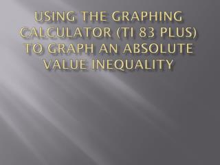 Using the graphing calculator ( ti  83 plus) to graph an absolute value inequality