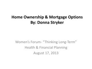 Home Ownership & Mortgage Options By: Donna Stryker