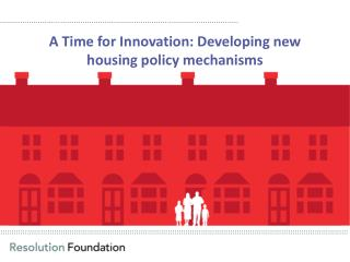 A Time for Innovation: Developing new housing policy mechanisms