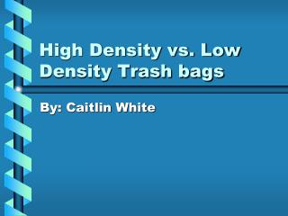 High Density vs. Low Density Trash bags