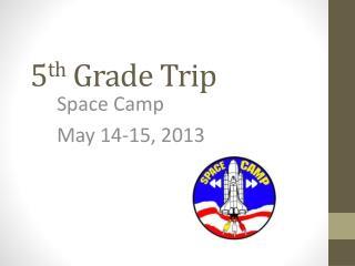 5 th  Grade Trip