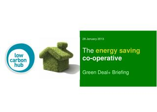 The  energy saving  co-operative Green Deal+ Briefing