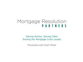 Saving Homes, Saving Cities Solving the Mortgage Crisis Locally Processes and Cash Flows